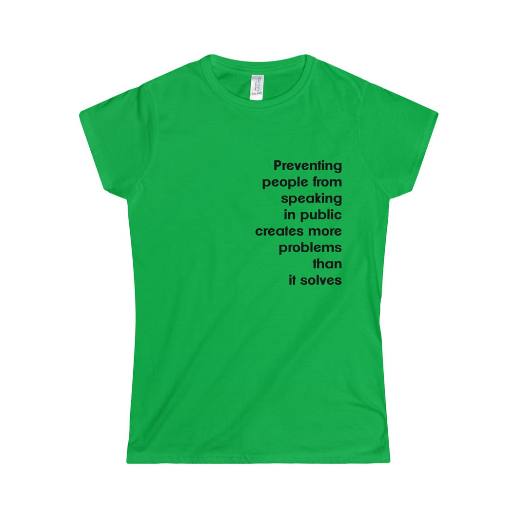Preventing People From Speaking In Public Creates More Problems Than It Solves T-Shirt Women's Junior Fit