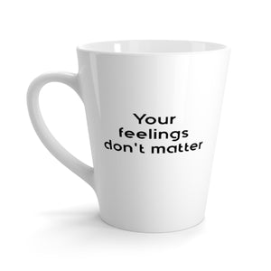 Your feelings don't matter - Latte mug - Small Text