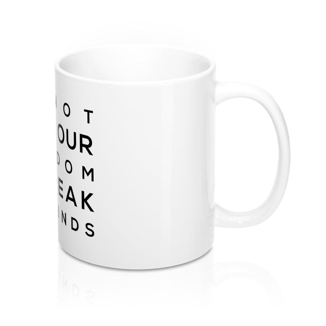 Do not decry our freedom to speak our minds White Mug 11oz Big Text