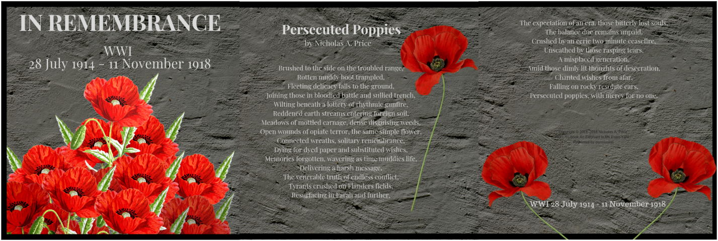 Persecuted Poppies a poem by Nicholas A. Price in honor of those that served and fell in WW1