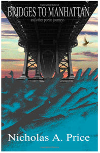 Bridges to Manhattan : and other poetic journeys (Volume 3)
