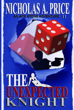 The Unexpected Knight: An Ace Stone Adventure (The International, Hard-Boiled, Noir, Crime Thriller Series) (An Ace Stone Adventure - 2)