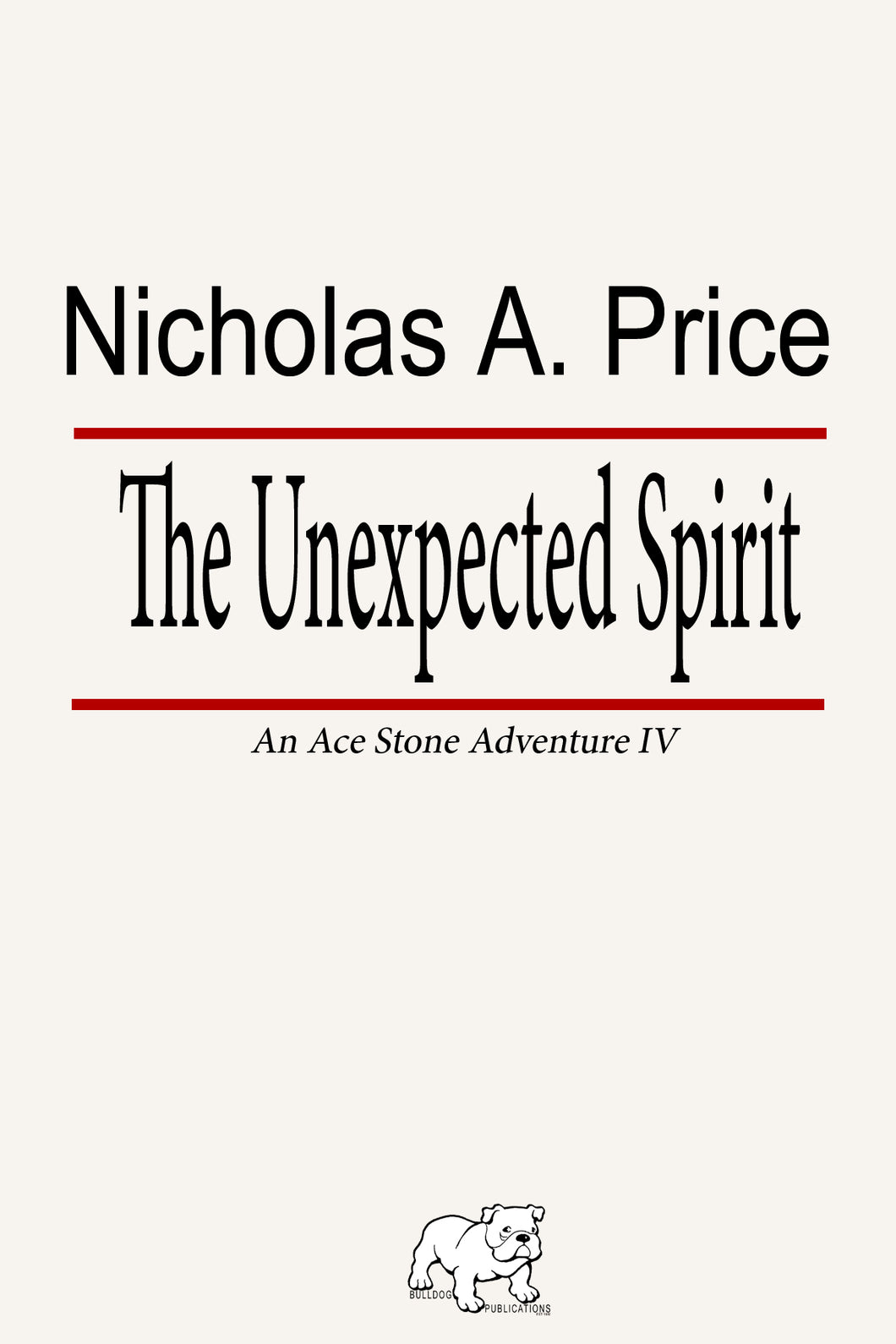 The Uexpected Spirit: An Ace Stone Adventure Book IV by crime fiction author Nicholas A. Price is the FOURTH Exciting Book In The Series