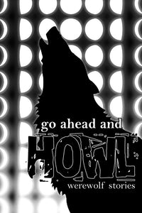 Go Ahead and Howl: Werewolf Stories - Trade Paperback
