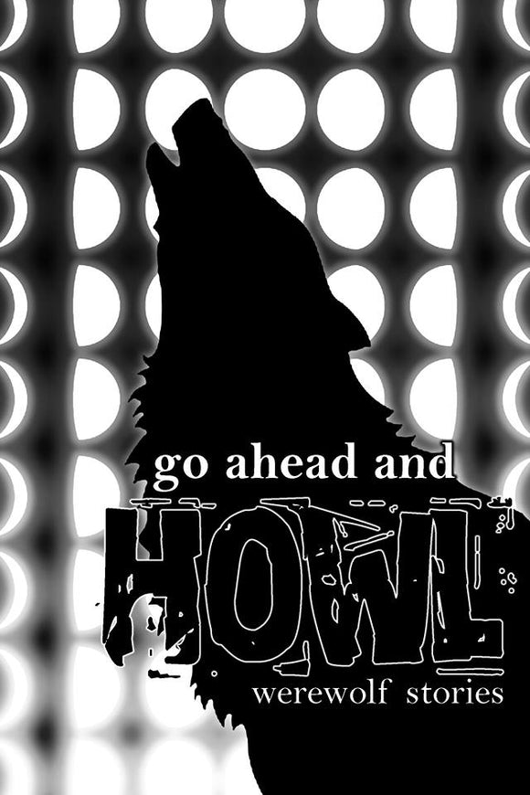Go Ahead and Howl: Werewolf Stories