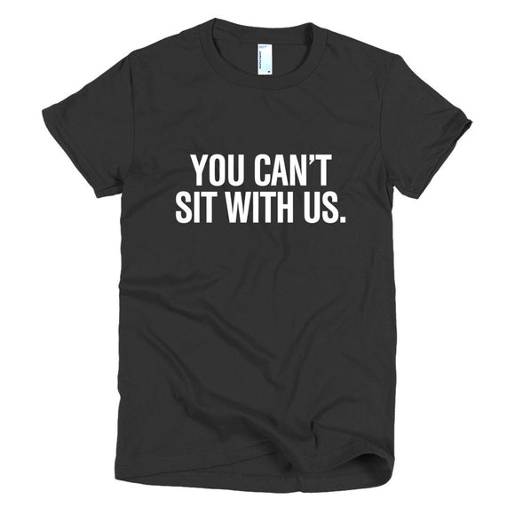 You Can't Sit With Us Women's Graphic T Shirt