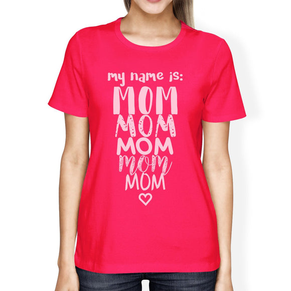 My Name Is Mom Women's Hot Pink