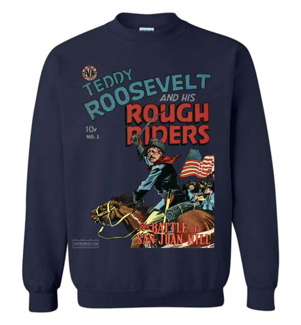 Teddy Roosevelt And His Rough Riders No.1 Sweatshirt (Unisex, Dark Colors)