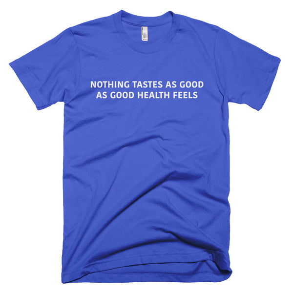 Nothing Tastes As Good As Good Health Feels Nutrition Lifestyle Royal T-shirt