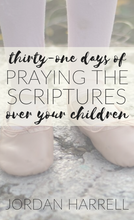 Load image into Gallery viewer, 31 Days of Praying the Scriptures Over Your Children (PAPERBACK AND HARDBACK VERSION)