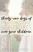 Load image into Gallery viewer, 31 Days of Praying the Scriptures Over Your Children (eBook Download)