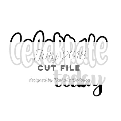Cut File - FREE - Celebrate today - July 2018 (designed by Nathalie DeSousa)