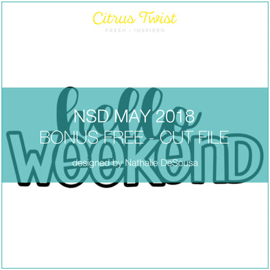 NSD 2018 - Cut File - Hello Weekend - FREE - May 2018 (designed by Nathalie DeSousa)