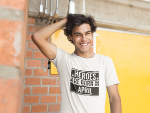 Heroes are born in April - T-Shirt