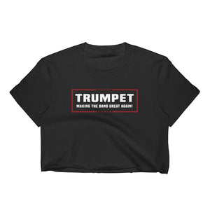 """Trumpet - Making The Band Great Again"" Political Parody Women's Crop Top"