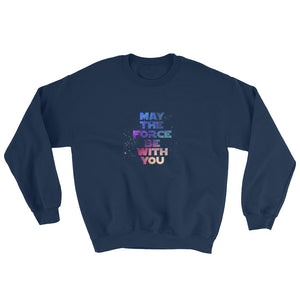 """May The Force Be With You"" Star Wars Unisex Sweatshirt"