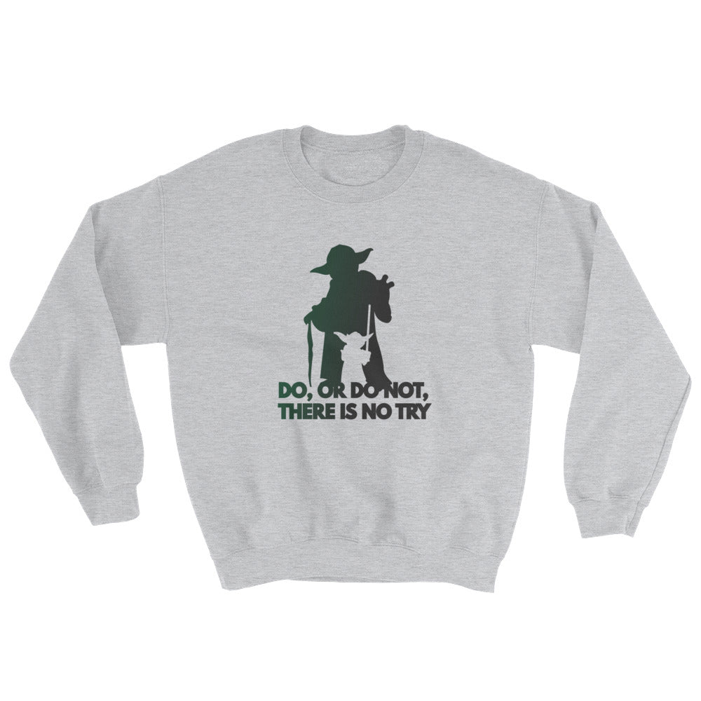 """Do, Or Do Not, There Is No Try"" Star Wars Unisex Sweatshirt"