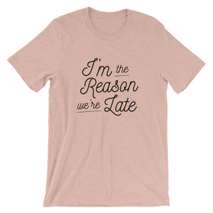 """I'm The Reason We're Late"" Short-Sleeve Unisex T-Shirt"