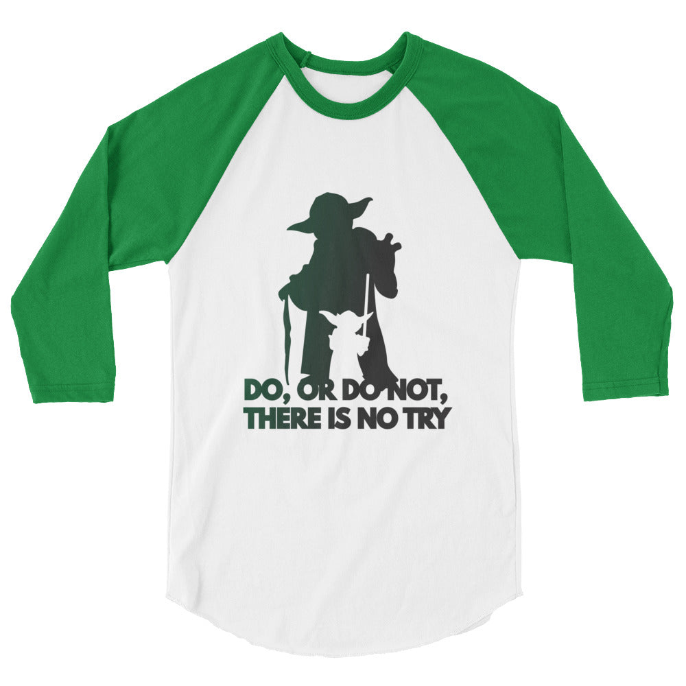 """Do, Or Do Not, There Is No Try"" Star Wars 3/4 Sleeve Raglan Shirt"