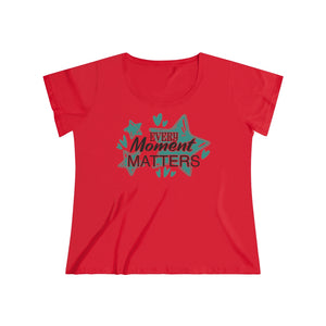 Women's Curvy Tee - Every Moment Matters - Little Treasures LLC