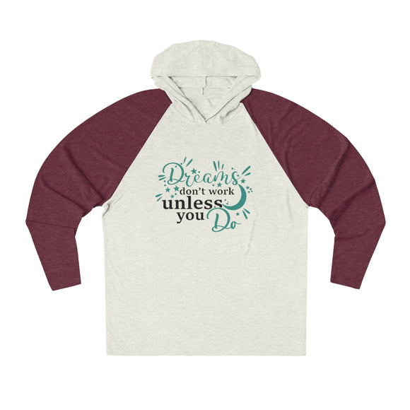 Unisex Tri-Blend Hoodie- Dreams don't work unless you do - Little Treasures LLC