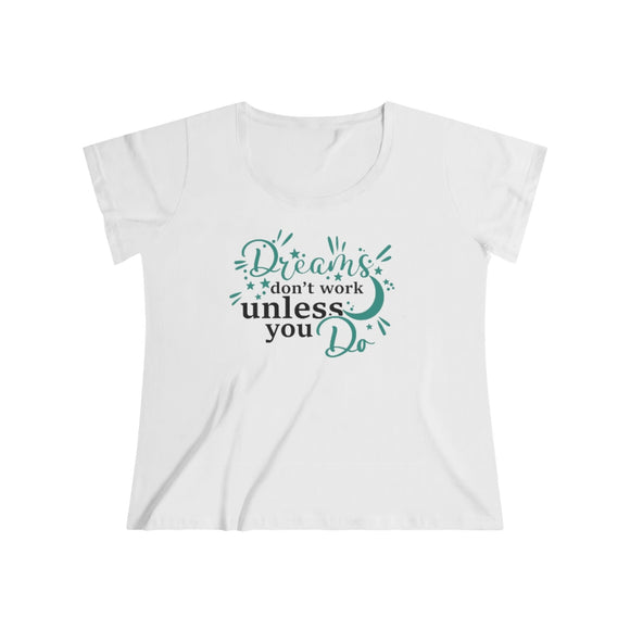 Women's Curvy Tee-  Dreams don't work unless you do - Little Treasures LLC