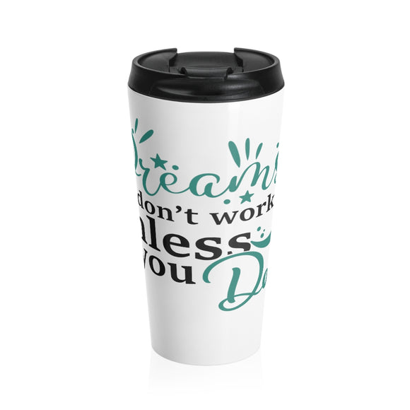 Stainless Steel Travel Mug- Dreams don't work unless you do - Little Treasures LLC