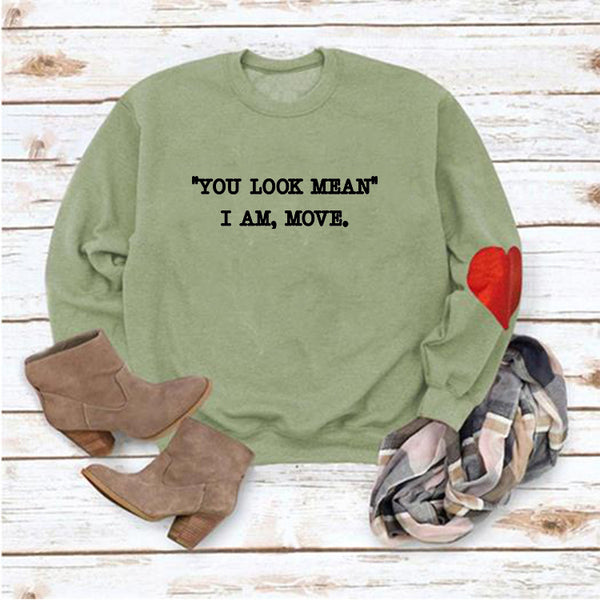 """You Look Mean"" I am Move Long Sleeve Sweatshirt"
