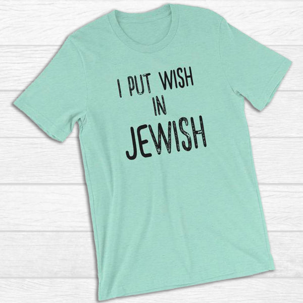 I Put Wish in Jewish - Unisex Summer T-Shirt