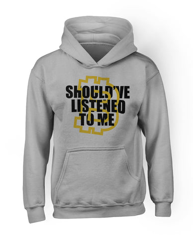 Should've Listened To Me Hoodie