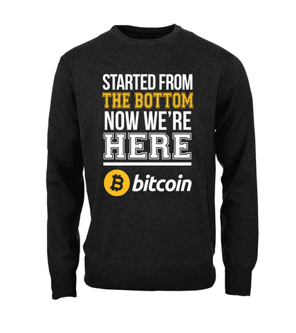 Started From The Bottom Now We're Here Sweatshirt