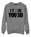 I Told You So Sweatshirt