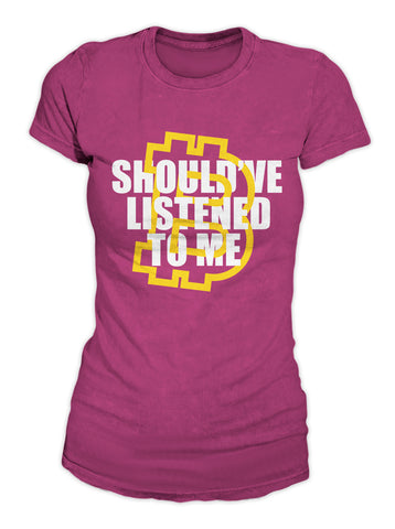 Should've Listened To Me Women's T-Shirt