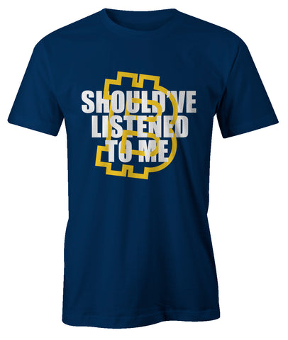 Should've Listened To Me Men's T-Shirt