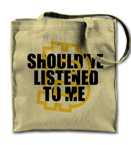 Should've Listened To Me Tote Bag