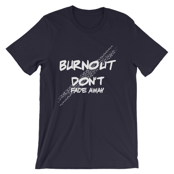 Burnout, Don't Fade Away Shirt - BRAAP.®
