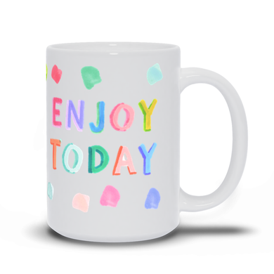 Evelyn Henson - Enjoy Today Mug