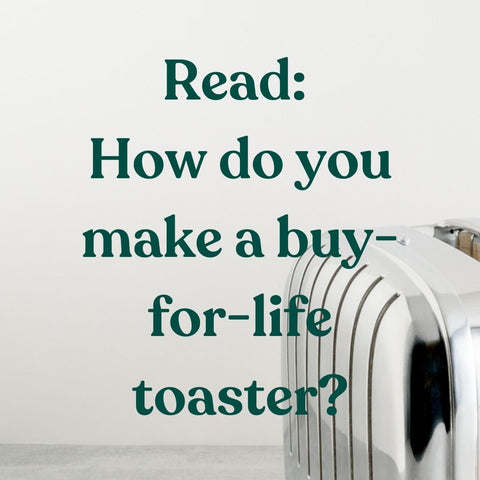 How do make a buy-for-life toaster?