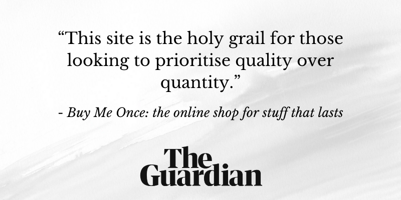 Buy Me Once: the online shop for stuff that lasts, The Guardian