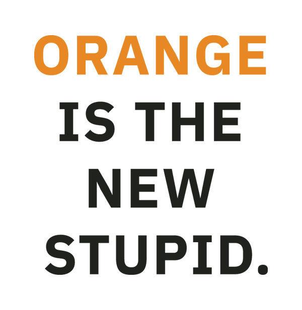 Orange is the New Stupid