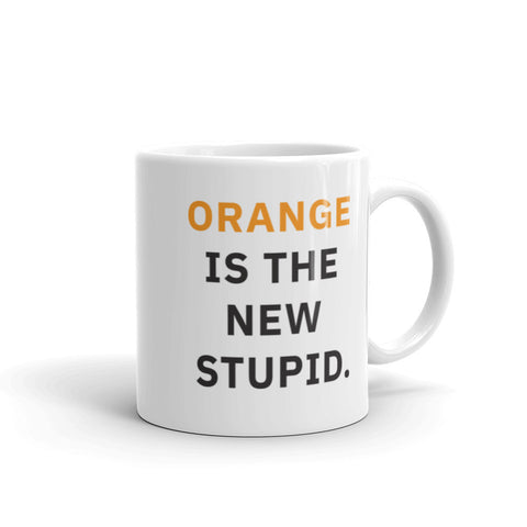 Orange is the New Stupid Mug