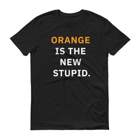 Orange is the New Stupid (Black) T-Shirt