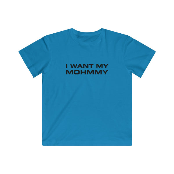 I Want My Mohmmy. Black Print . Kids Fine Jersey Tee