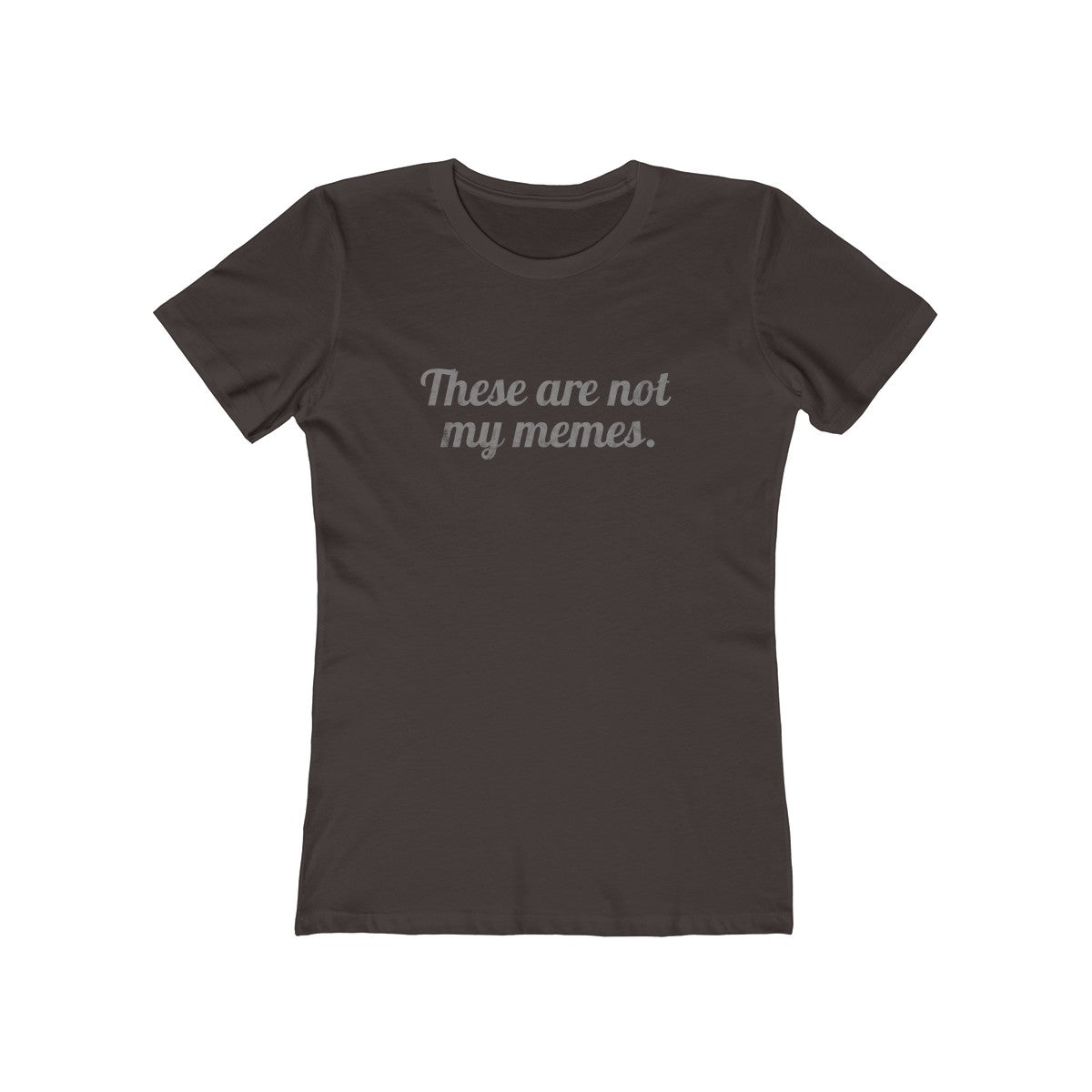 These Are Not My Memes . Gray Print . Women's Boyfriend Tee