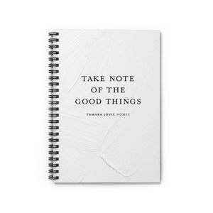 TJH . Take Note Of The Good Things . Spiral Notebook - Ruled Line