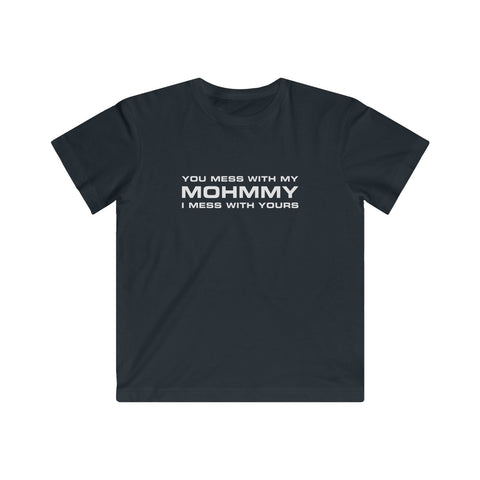 You Mess With My Mohmmy . White Print . Kids Fine Jersey Tee