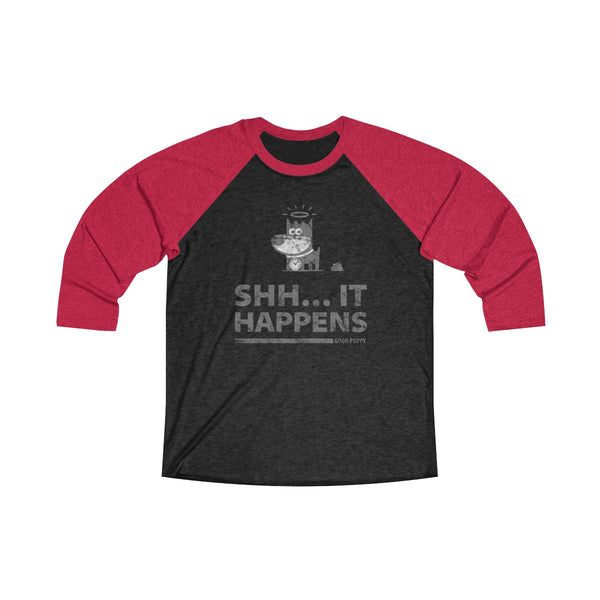 GOOD PUPPY SHH… IT HAPPENS . Gray Print . Unisex Tri-Blend 3/4 Raglan Tee