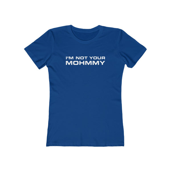 I'm Not Your Mohmmy . White Print . Women's Boyfriend Tee
