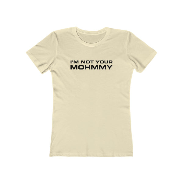 MOHMMY . I'm Not Your Mohmmy . Black Print . Women's The Boyfriend Tee