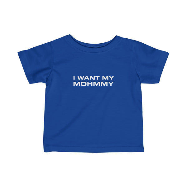 I Want My Mohmmy . White Print . Infant Fine Jersey Tee